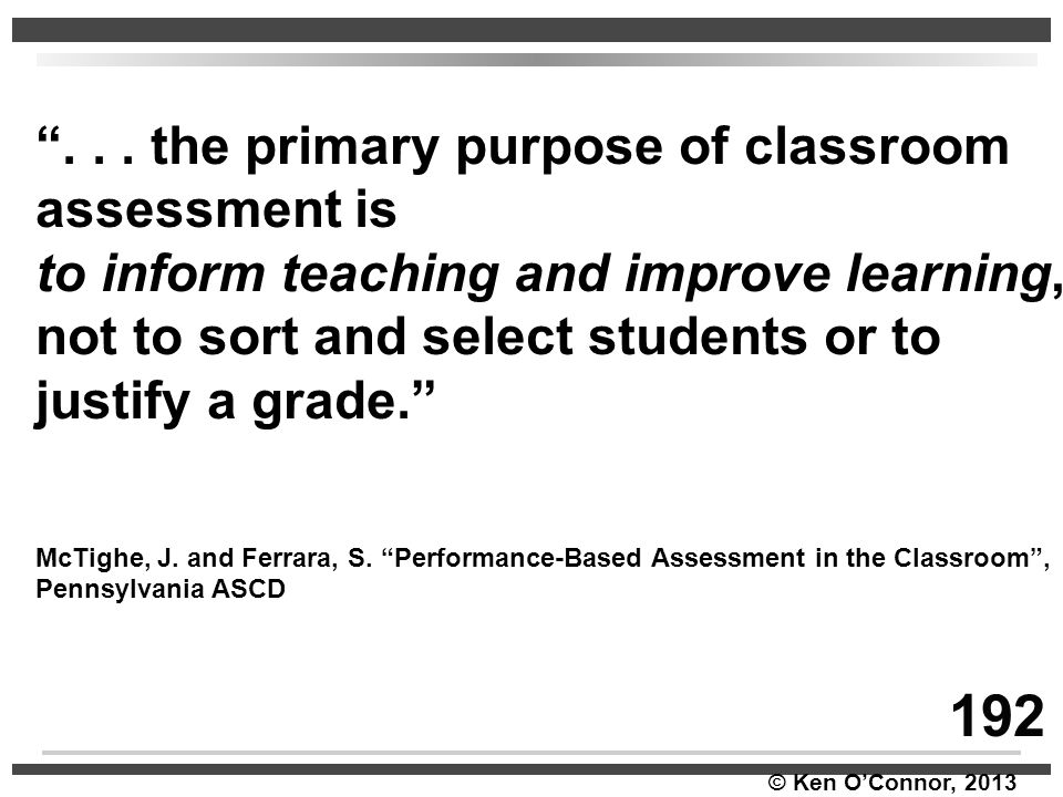 192 . . . the primary purpose of classroom assessment is