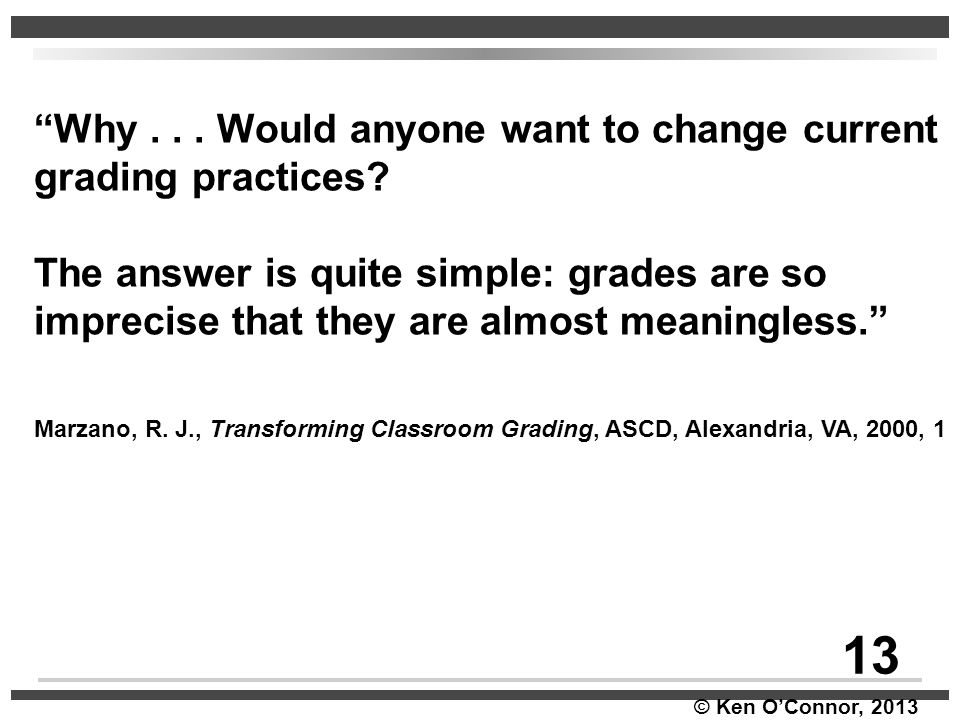 13 Why . . . Would anyone want to change current grading practices