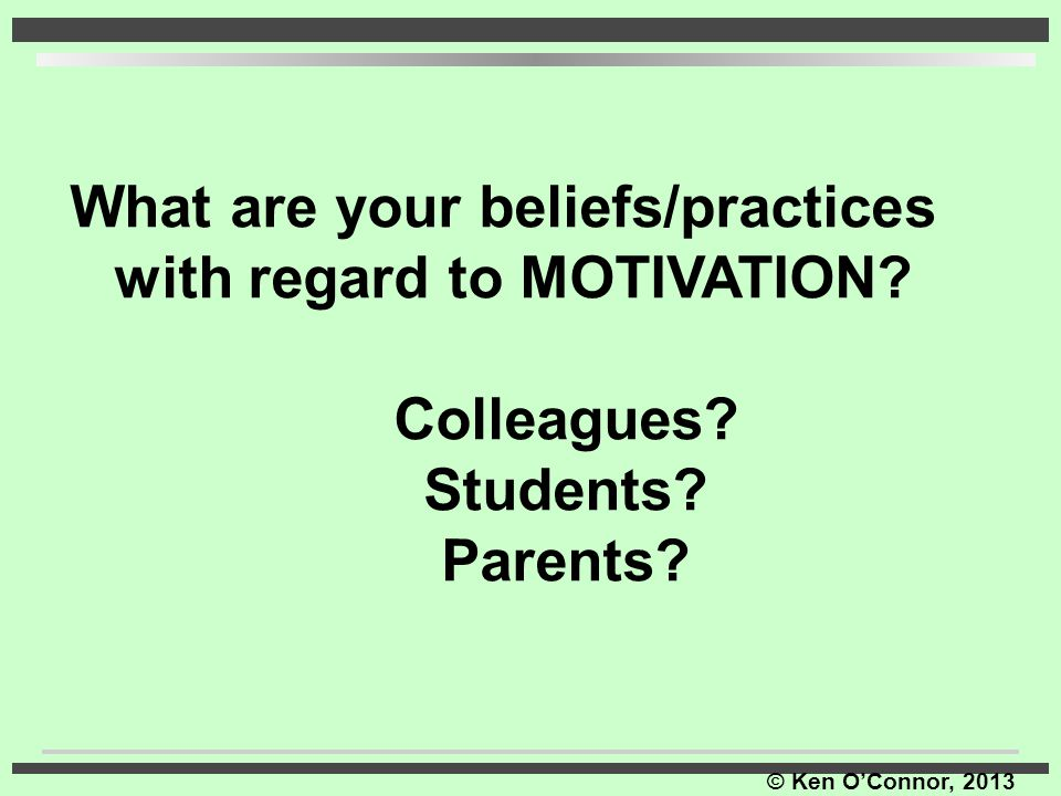 What are your beliefs/practices with regard to MOTIVATION