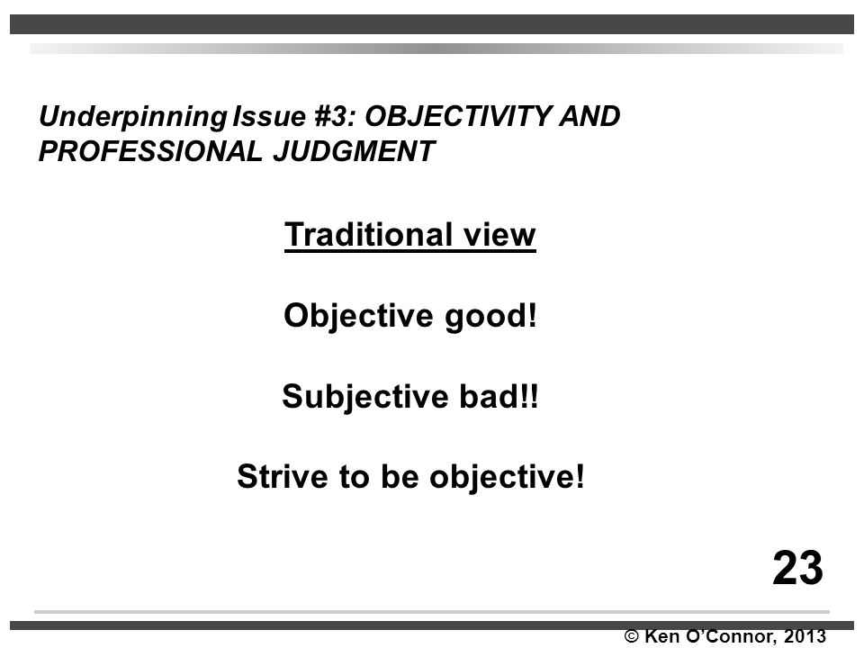 23 Traditional view Objective good! Subjective bad!!