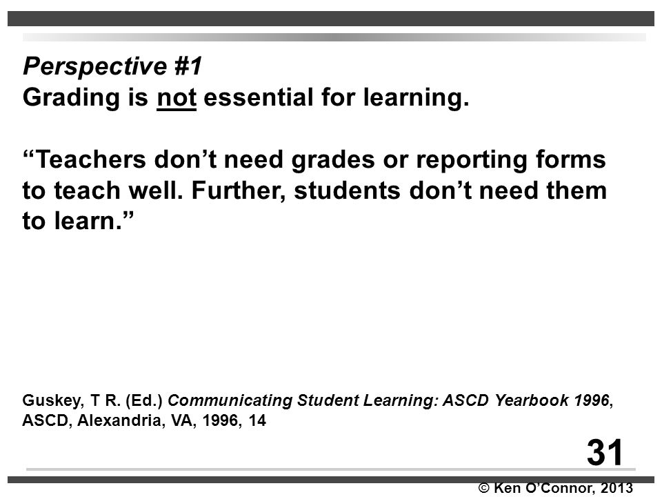 31 Perspective #1 Grading is not essential for learning.