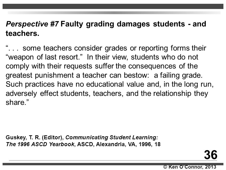 36 Perspective #7 Faulty grading damages students - and teachers.