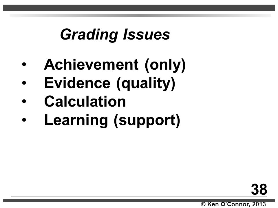 Grading Issues Achievement (only) Evidence (quality) Calculation Learning (support) 38