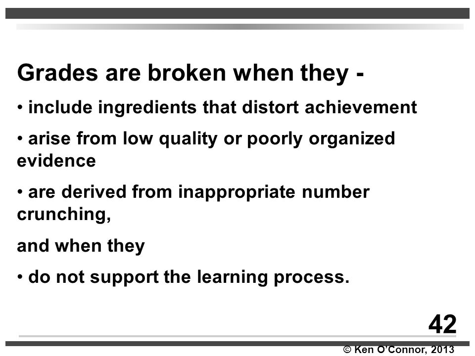 42 Grades are broken when they -