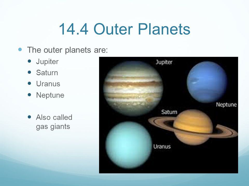 14.4 Outer Planets The outer planets are: Jupiter Saturn Uranus