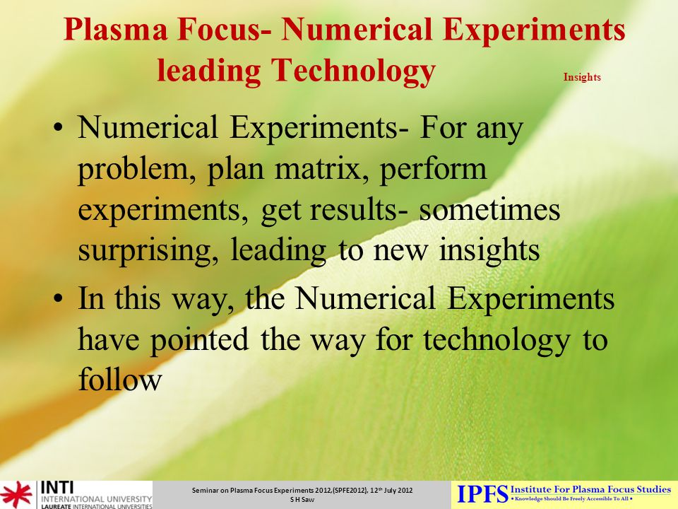 Plasma Focus- Numerical Experiments leading Technology Insights