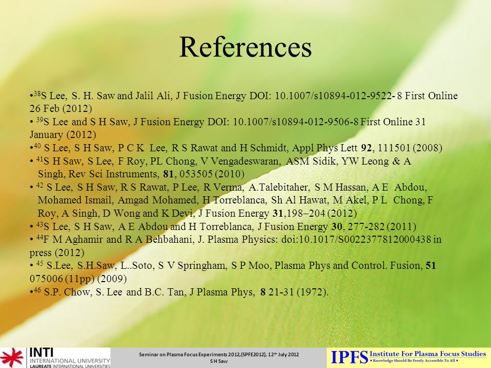 References 38S Lee, S. H. Saw and Jalil Ali, J Fusion Energy DOI: 10.1007/s10894-012-9522- 8 First Online 26 Feb (2012)