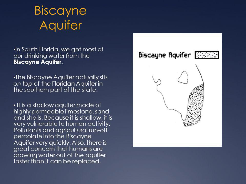 Biscayne Aquifer In South Florida, we get most of our drinking water from the Biscayne Aquifer.