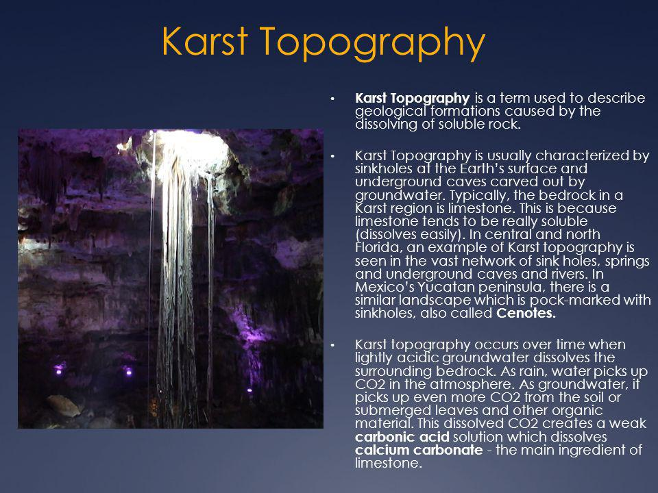Karst Topography Karst Topography is a term used to describe geological formations caused by the dissolving of soluble rock.