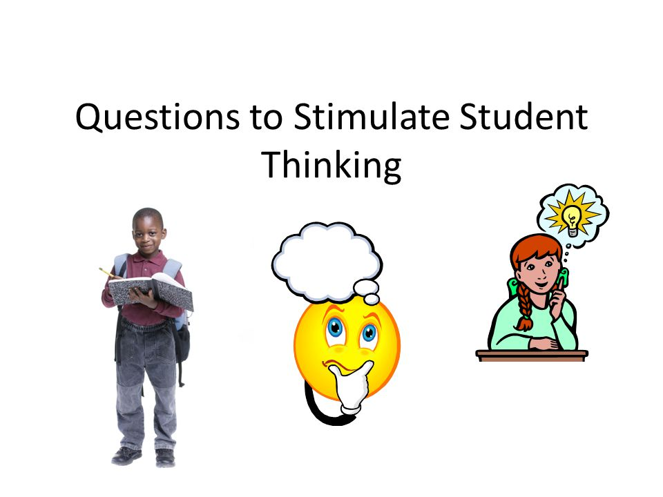 Questions to Stimulate Student Thinking