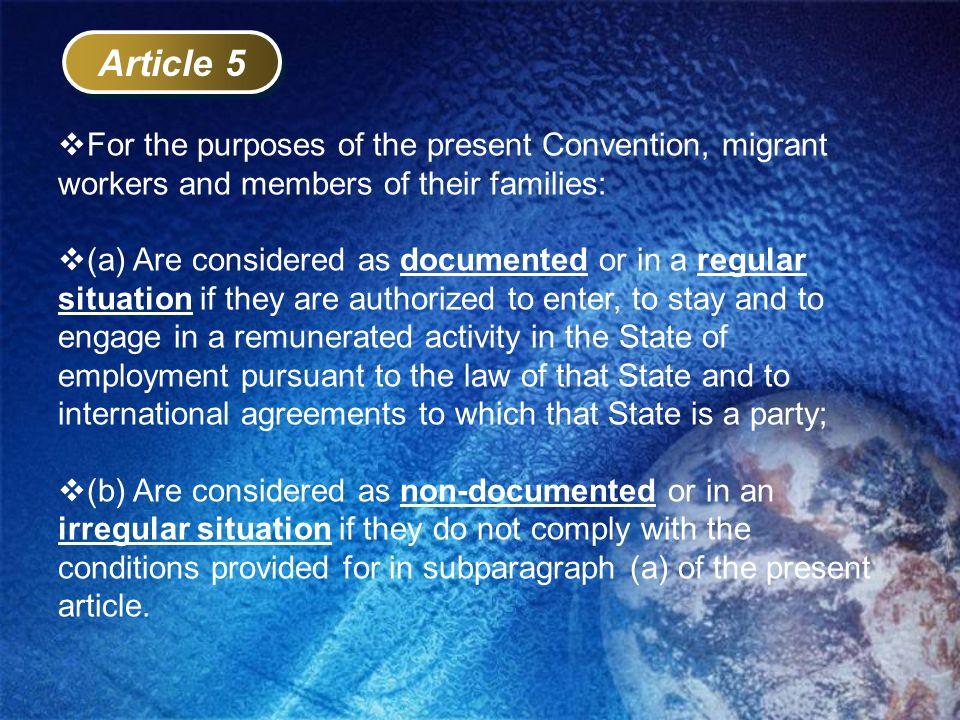 Article 5 For the purposes of the present Convention, migrant workers and members of their families: