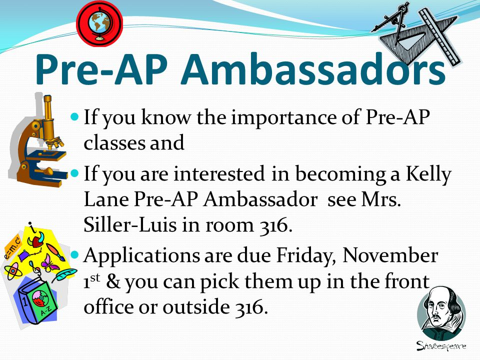 Pre-AP Ambassadors If you know the importance of Pre-AP classes and