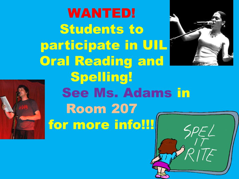WANTED. Students to participate in UIL Oral Reading and Spelling