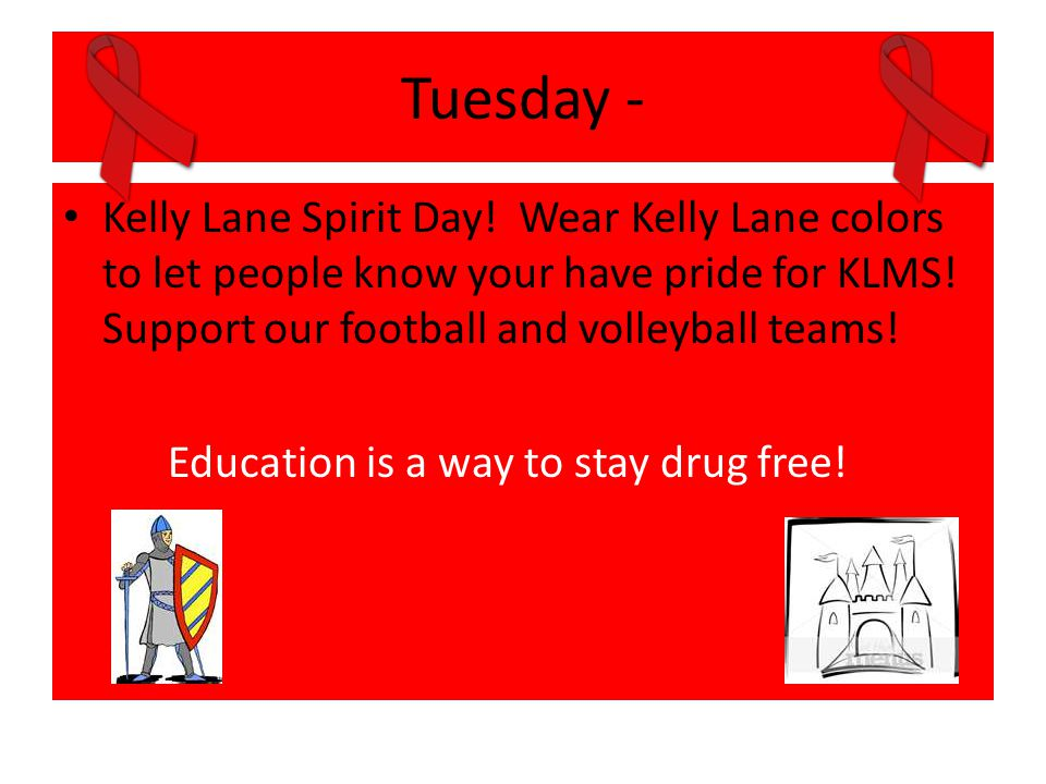 Tuesday - Kelly Lane Spirit Day! Wear Kelly Lane colors to let people know your have pride for KLMS! Support our football and volleyball teams!