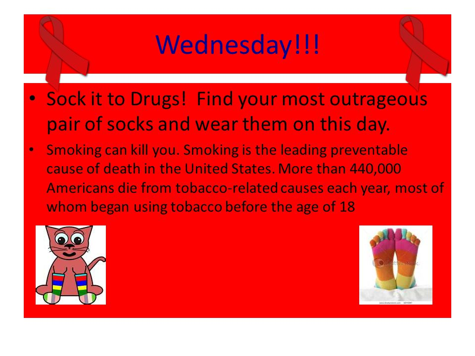 Wednesday!!! Sock it to Drugs! Find your most outrageous pair of socks and wear them on this day.