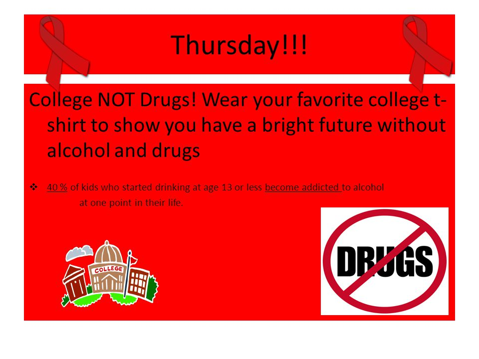 Thursday!!! College NOT Drugs! Wear your favorite college t-shirt to show you have a bright future without alcohol and drugs.
