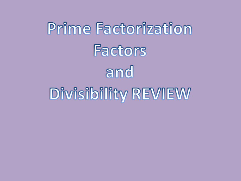 Prime Factorization Factors and Divisibility REVIEW