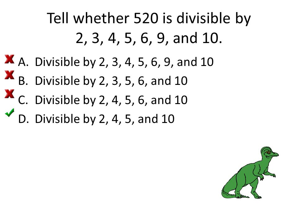 Tell whether 520 is divisible by 2, 3, 4, 5, 6, 9, and 10.