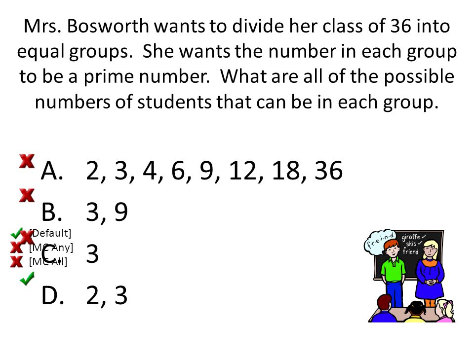 Mrs. Bosworth wants to divide her class of 36 into equal groups
