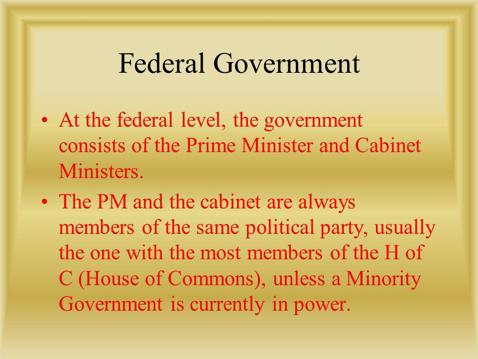 Federal Government At the federal level, the government consists of the Prime Minister and Cabinet Ministers.