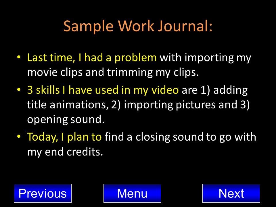 Sample Work Journal: Last time, I had a problem with importing my movie clips and trimming my clips.