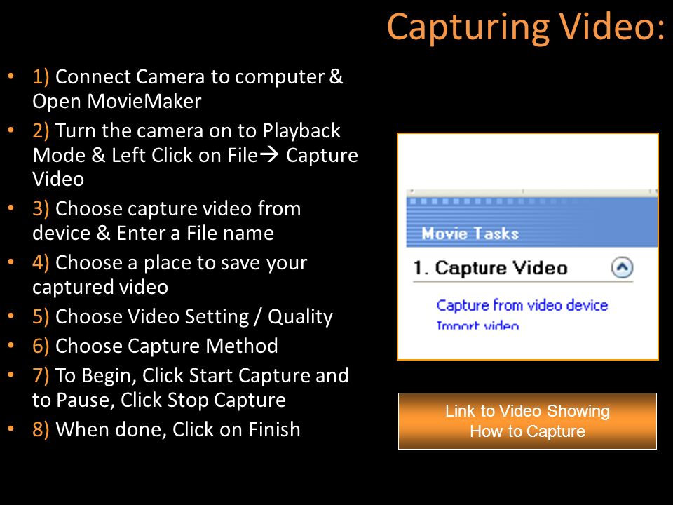 Capturing Video: 1) Connect Camera to computer & Open MovieMaker