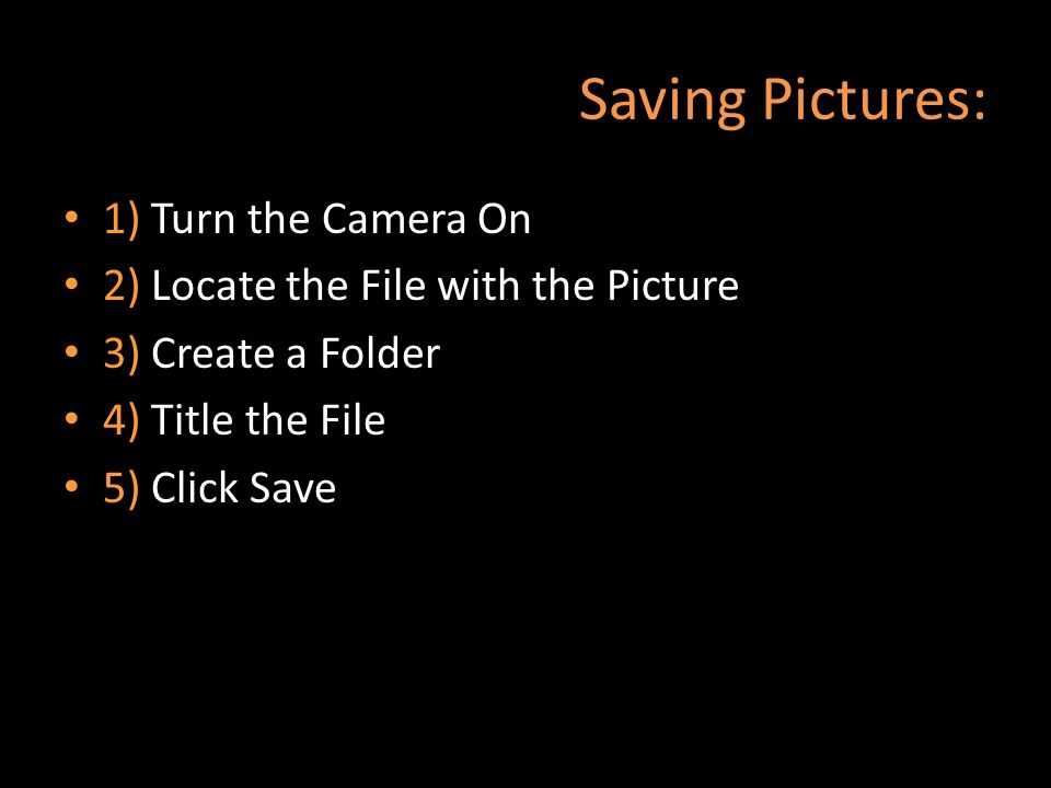 Saving Pictures: 1) Turn the Camera On