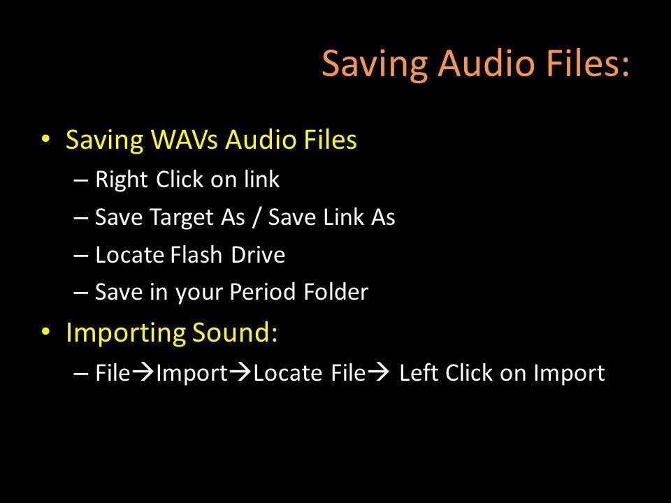 Saving Audio Files: Saving WAVs Audio Files Importing Sound: