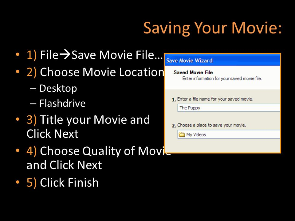 Saving Your Movie: 1) FileSave Movie File… 2) Choose Movie Location