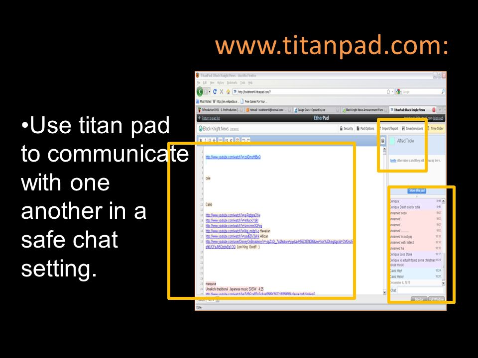 Use titan pad to communicate with one another in a safe chat setting.