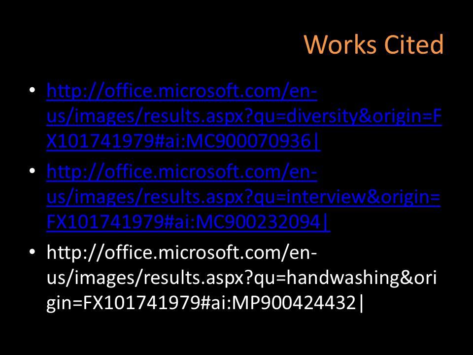 Works Cited http://office.microsoft.com/en-us/images/results.aspx qu=diversity&origin=FX101741979#ai:MC900070936|