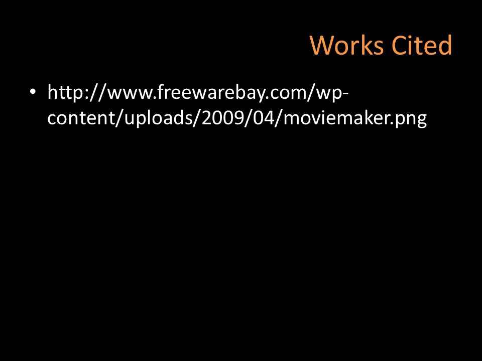 Works Cited http://www.freewarebay.com/wp-content/uploads/2009/04/moviemaker.png