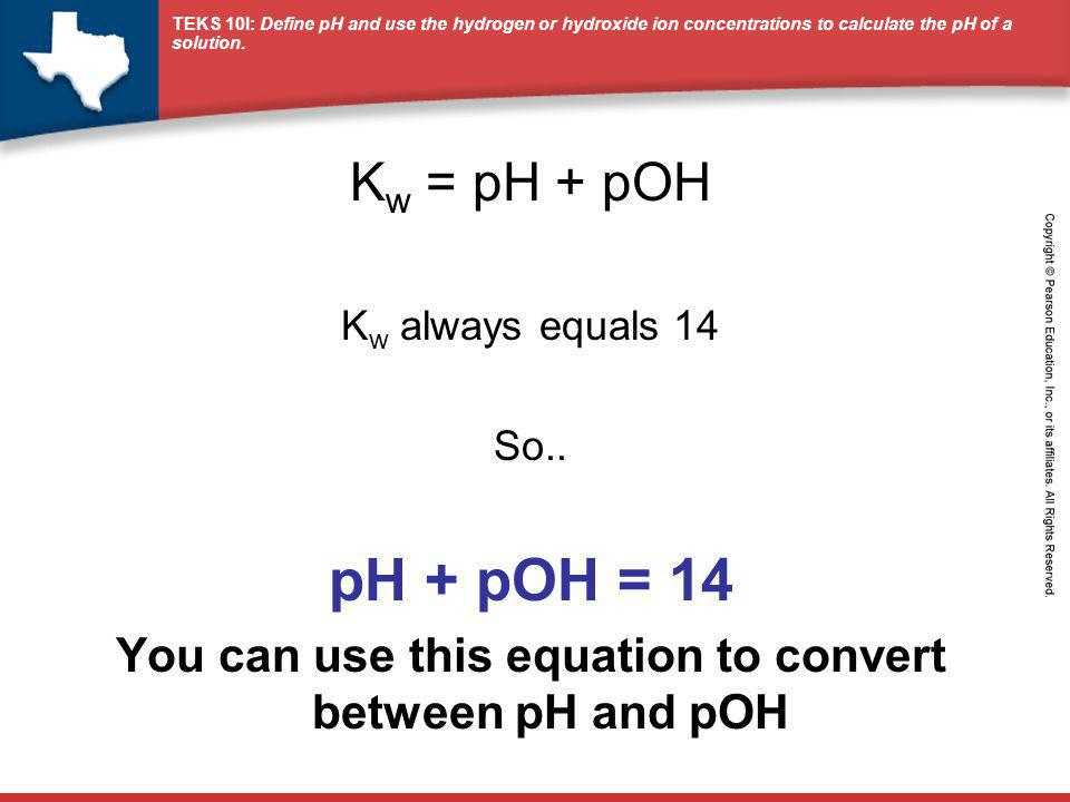 You can use this equation to convert between pH and pOH