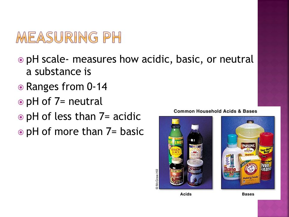 Measuring pH pH scale- measures how acidic, basic, or neutral a substance is. Ranges from 0-14.