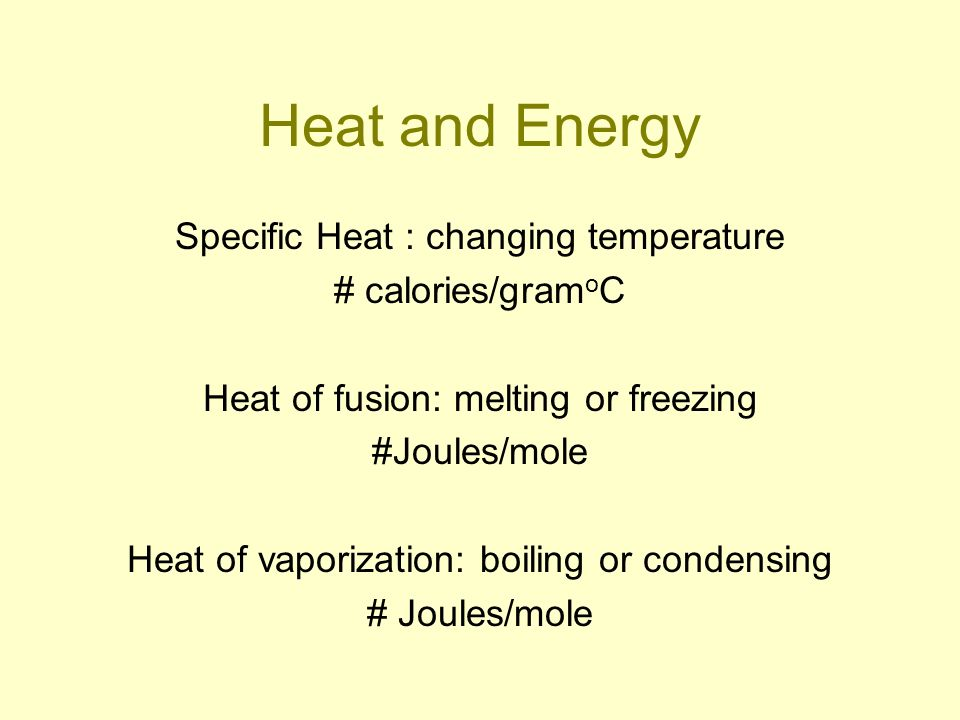Heat and Energy Specific Heat : changing temperature # calories/gramoC