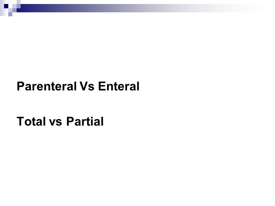 Parenteral Vs Enteral Total vs Partial