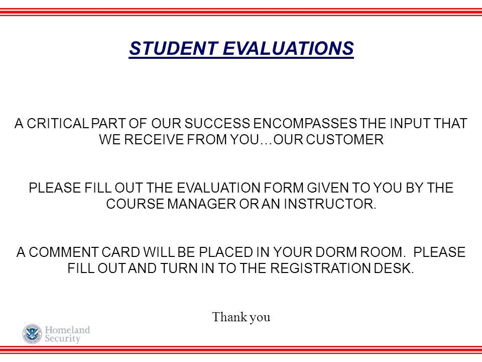 STUDENT EVALUATIONS A CRITICAL PART OF OUR SUCCESS ENCOMPASSES THE INPUT THAT WE RECEIVE FROM YOU…OUR CUSTOMER.