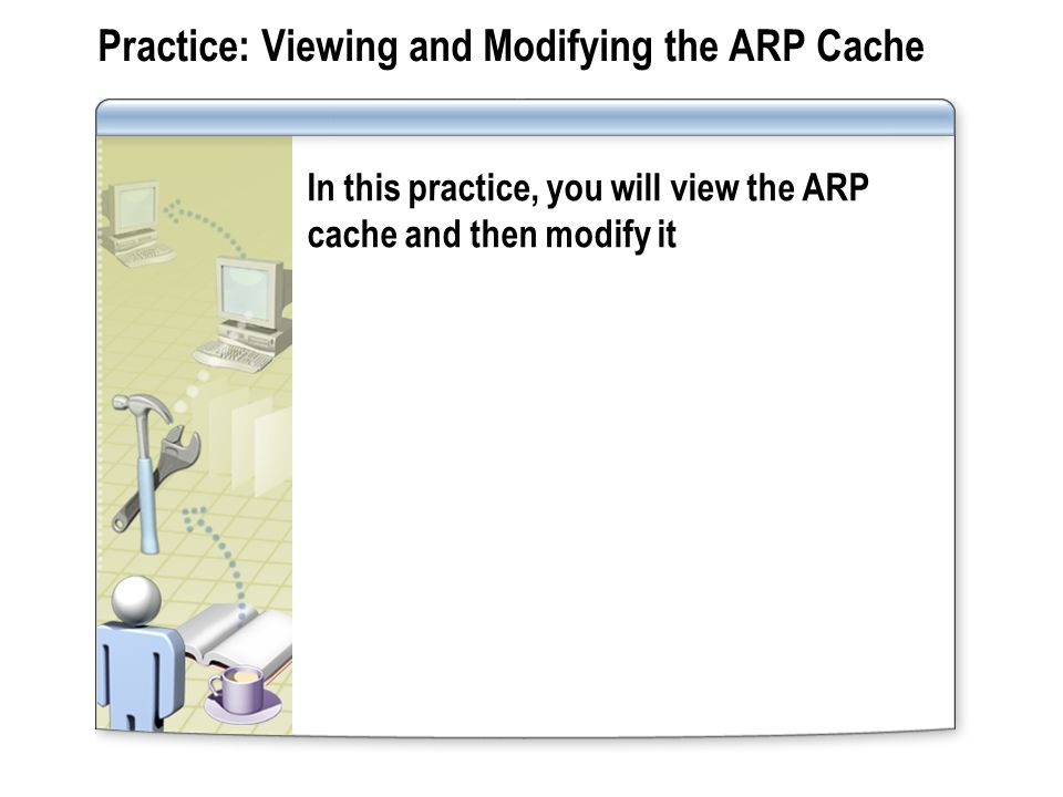 Practice: Viewing and Modifying the ARP Cache