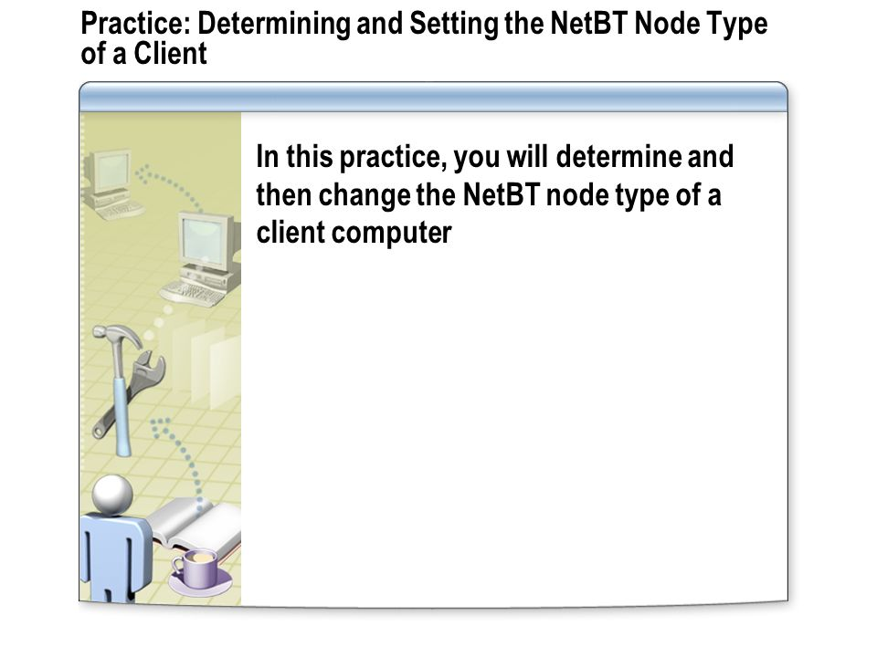 Practice: Determining and Setting the NetBT Node Type of a Client
