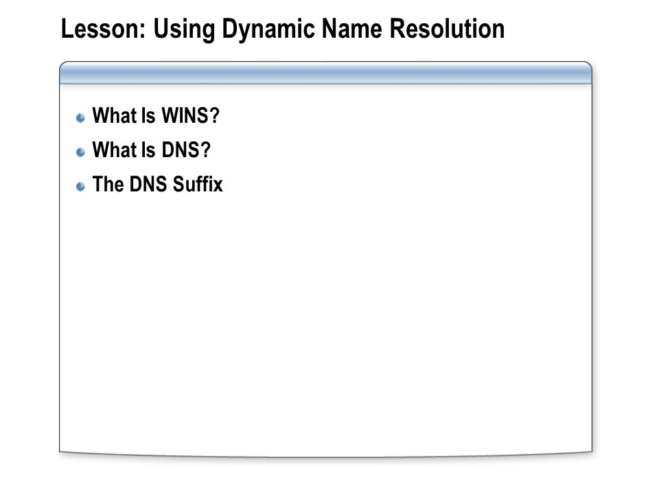 Lesson: Using Dynamic Name Resolution