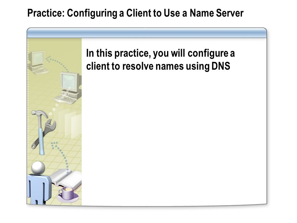 Practice: Configuring a Client to Use a Name Server