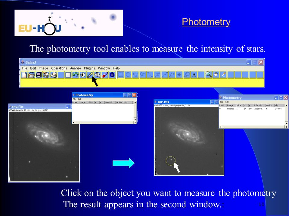Photometry The photometry tool enables to measure the intensity of stars. Click on the object you want to measure the photometry.