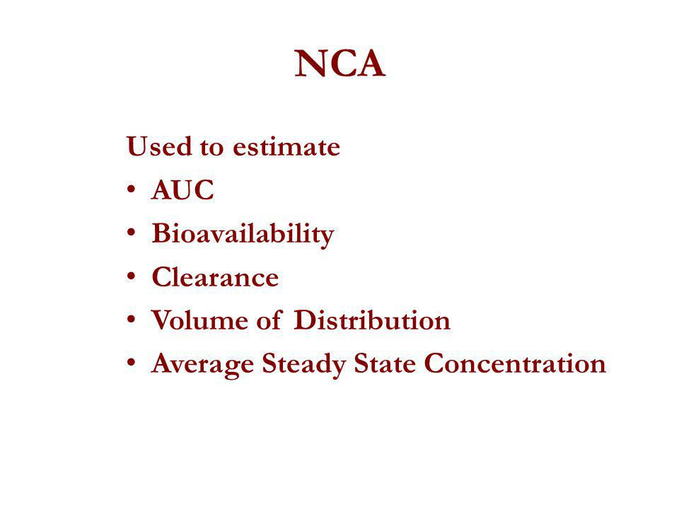 NCA Used to estimate AUC Bioavailability Clearance