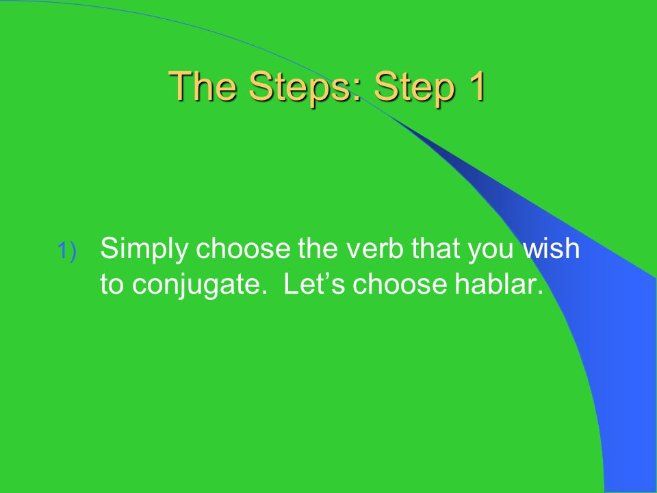 The Steps: Step 1 Simply choose the verb that you wish to conjugate. Let's choose hablar.