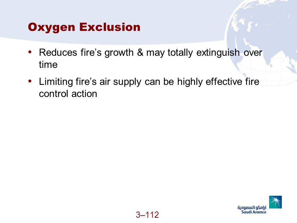 Oxygen Exclusion Reduces fire's growth & may totally extinguish over time.