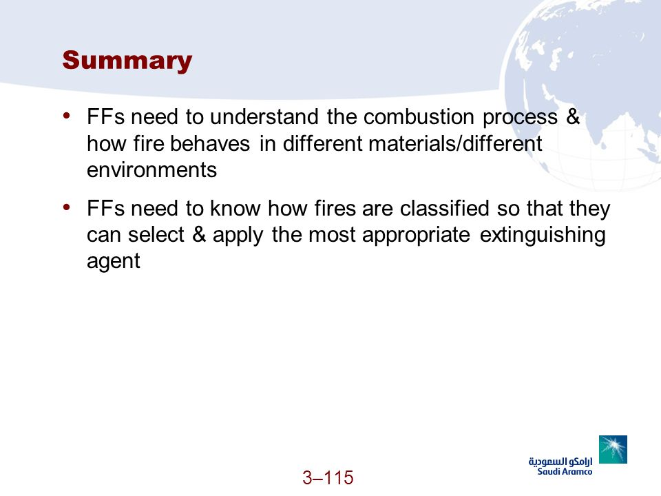 Summary FFs need to understand the combustion process & how fire behaves in different materials/different environments.