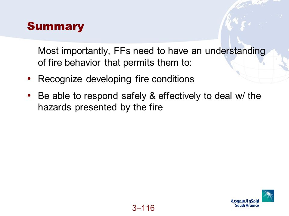 Summary Most importantly, FFs need to have an understanding of fire behavior that permits them to: Recognize developing fire conditions.