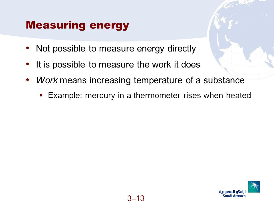Measuring energy Not possible to measure energy directly