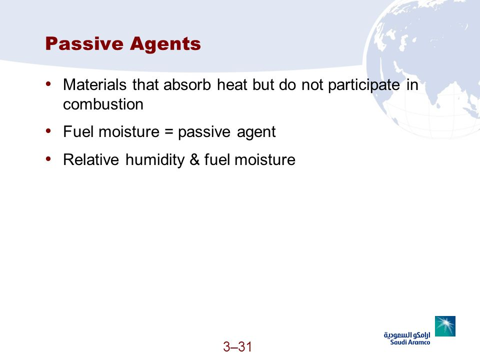 Passive Agents Materials that absorb heat but do not participate in combustion. Fuel moisture = passive agent.