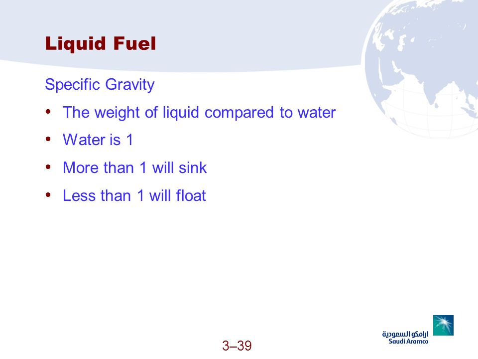 Liquid Fuel Specific Gravity The weight of liquid compared to water